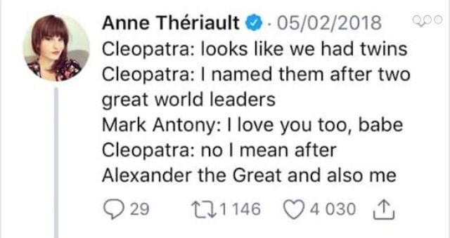 """Tweet that reads, """"Cleopatra: looks like we had twins Cleopatra: I named them after great world leaders Mark Antony: I love you too, babe Cleopatra: no I mean after Alexander the Great and also me"""""""