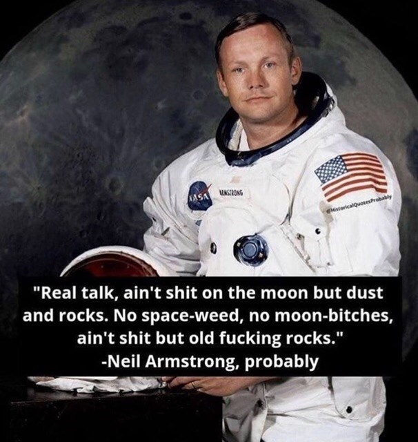 "Astronaut - NASA NONG estoricalQuotesProbably ""Real talk, ain't shit on the moon but dust 