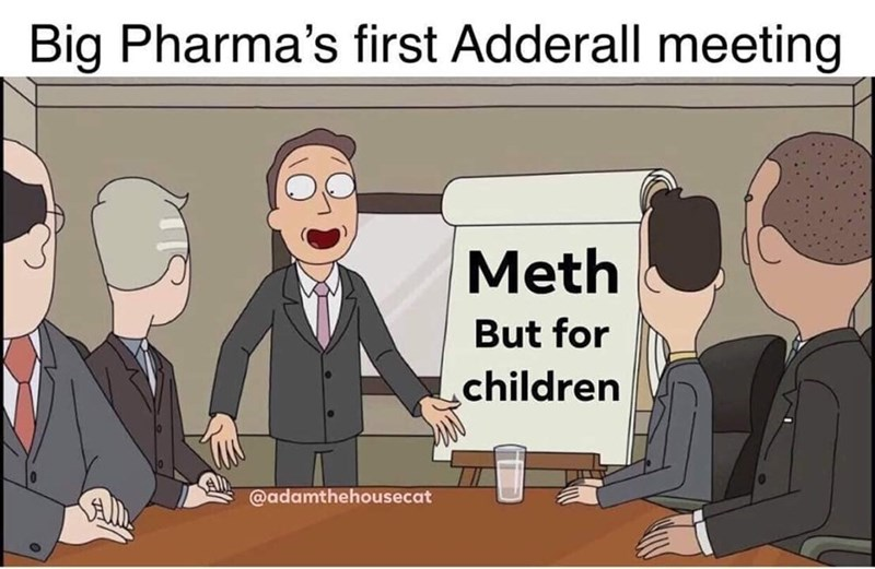 Cartoon - Big Pharma's first Adderall meeting Meth But for children @adamthehousecat