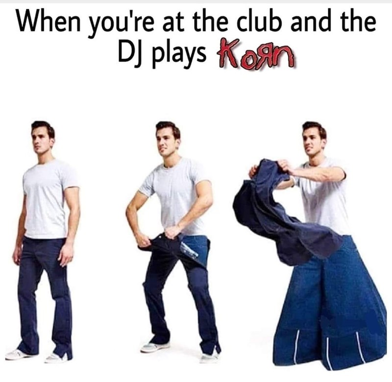 Jeans - When you're at the club and the DJ playsKon