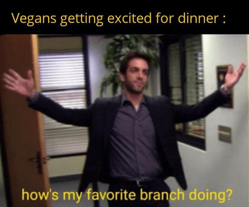 Shoulder - Vegans getting excited for dinner : how's my favorite branch doing?
