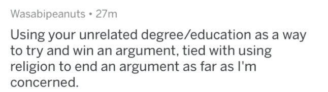 bragging - Text - Wasabipeanuts 27m Using your unrelated degree/education as a way to try and win an argument, tied with using religion to end an argument as far as I'm concerned