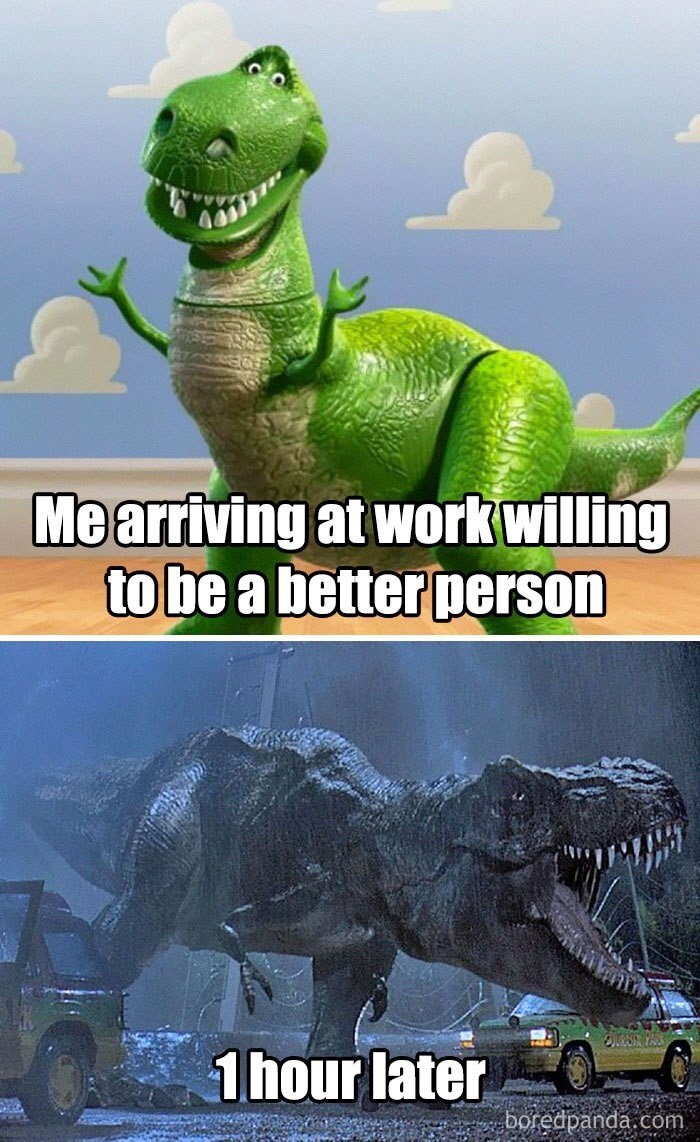 work meme - Dinosaur - Mearriving at work willing to be a better person OS PASS 1 hour later boredpanda.com