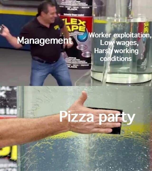 work meme - Water - BLACK LEX APE Worker exploitation, Low wages, Harsh working conditions Management Pizza party