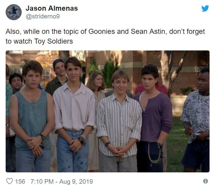 People - Jason Almenas @striderno9 Also, while on the topic of Goonies and Sean Astin, don't forget to watch Toy Soldiers 156 7:10 PM - Aug 9, 2019