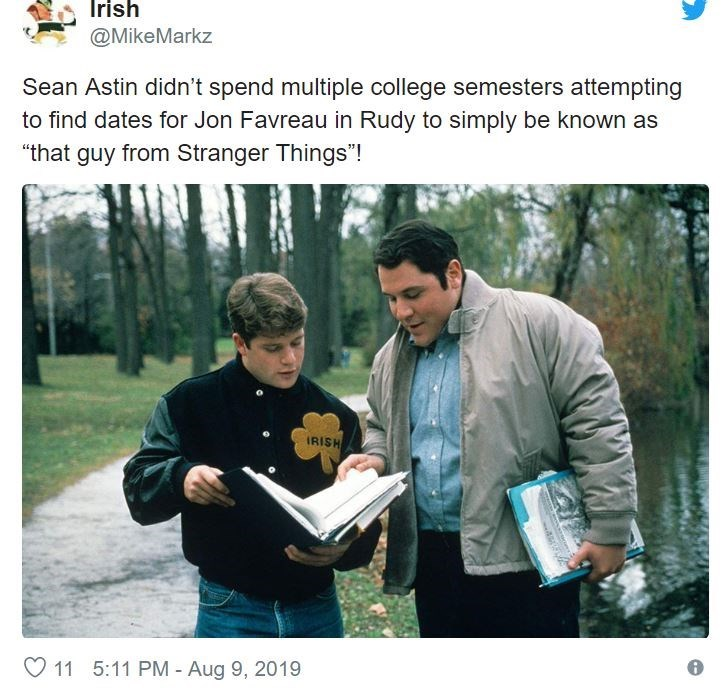 "Adaptation - Irish @MikeMarkz Sean Astin didn't spend multiple college semesters attempting to find dates for Jon Favreau in Rudy to simply be known as ""that guy from Stranger Things""! IRISH 11 5:11 PM - Aug 9, 2019"