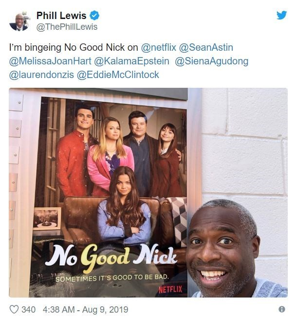People - Phill Lewis @ThePhillLewis I'm bingeing No Good Nick on @netflix @SeanAstin @MelissaJoanHart @KalamaEpstein @SienaAgudong @laurendonzis @EddieMcClintock No Good Nick SOMETIMES IT'S GOOD TO BE BAD. NETFLIX 340 4:38 AM - Aug 9, 2019