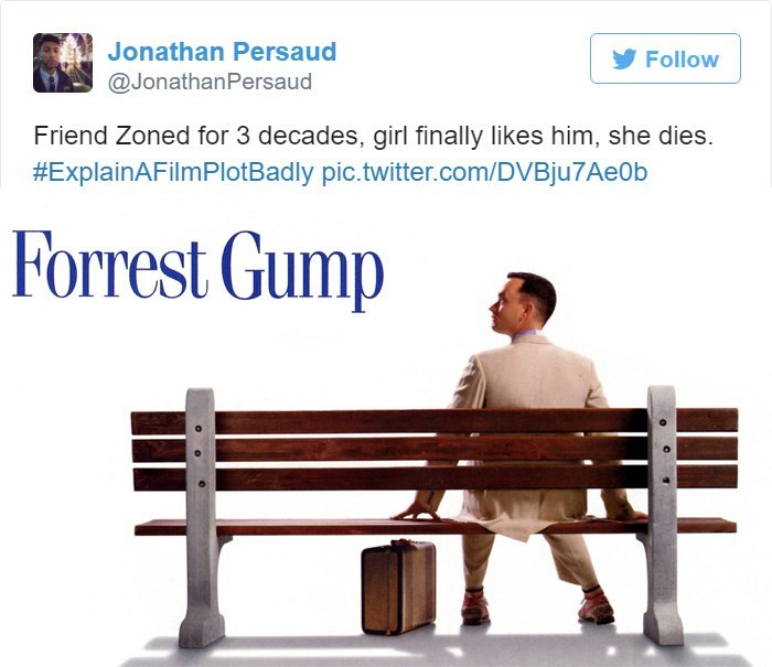 Text - Jonathan Persaud Follow @JonathanPersaud Friend Zoned for 3 decades, girl finally likes him, she dies. #ExplainAFilmPlotBadly pic.twitter.com/DVBju7Ae0b Forrest Gump