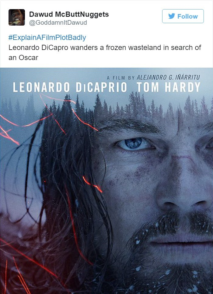 Text - Dawud McButtNuggets @GoddamnltDawud Follow #ExplainAFilmPlotBadly Leonardo DiCapro wanders a frozen wasteland in search of an Oscar A FILM BY ALEJANDRO G. IÑÁRRITU LEONARDO DICAPRIO TOM HARDY