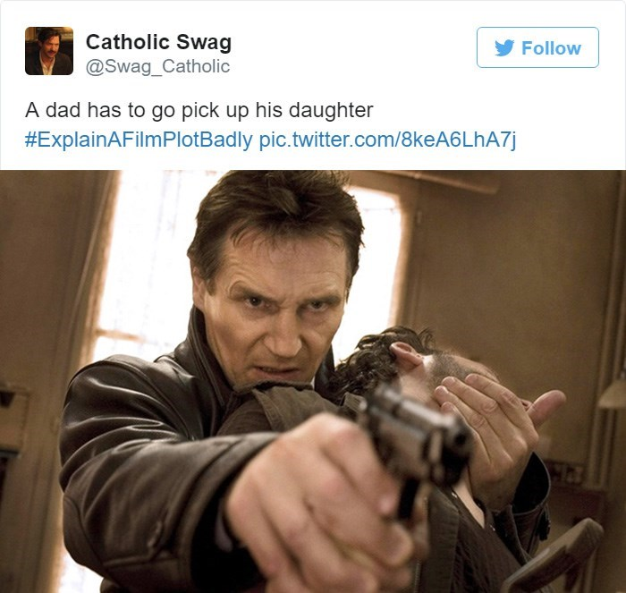Human - Catholic Swag @Swag_Catholic Follow A dad has to go pick up his daughter #ExplainAFilmPlotBadly pic.twitter.com/8keA6 LhA7j