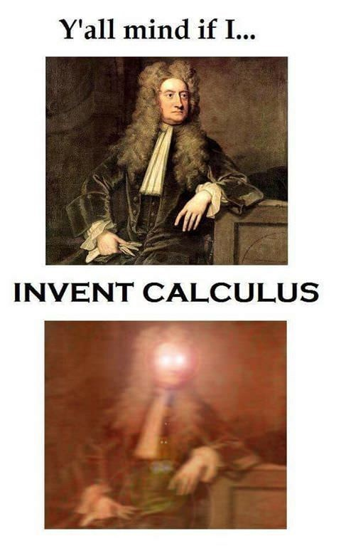 history meme - Text - Y'all mind if I... INVENT CALCULUS