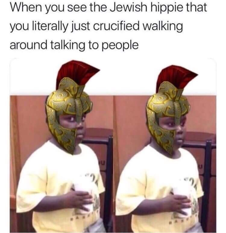 history meme - Helmet - When you see the Jewish hippie that you literally just crucified walking around talking to people