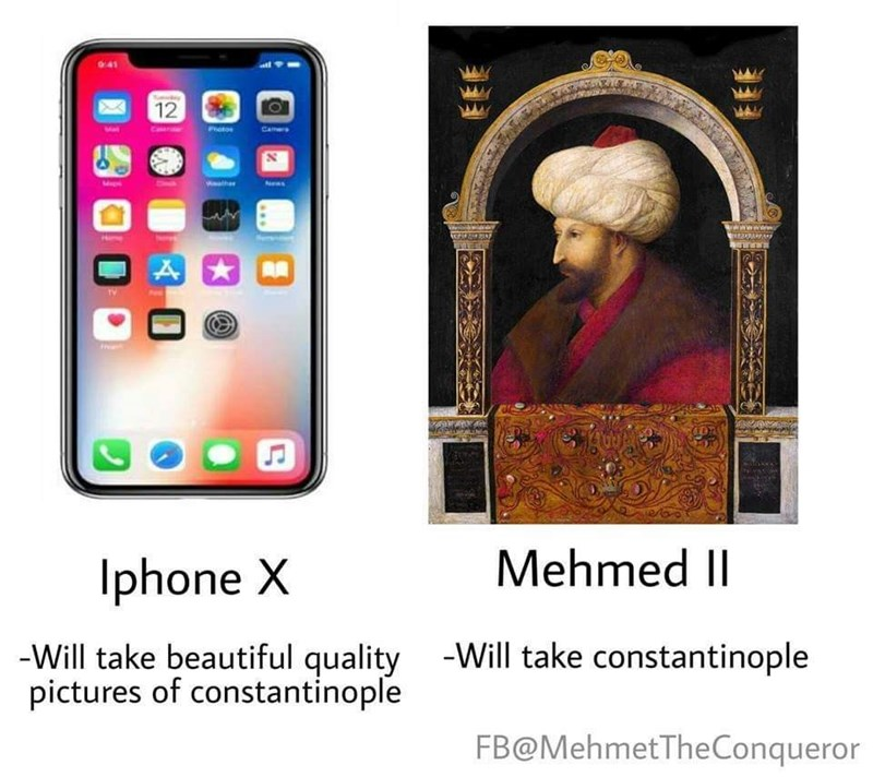 history meme - Text - 12 Photos CAers wwww Mehmed II phone X -Will take constantinople -Will take beautiful quality pictures of constantinople FB@MehmetTheConqueror