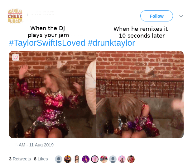 Text - CAN HAS CHEEZ BURGER Follow When the DJ plays your jam When he remixes it 10 seconds later #TaylorSwiftlsLoved #drunktaylor AM - 11 Aug 2019 3 Retweets 8 Likes