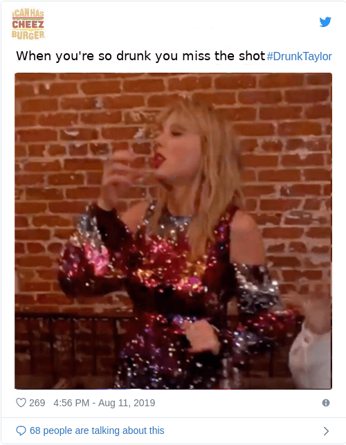 Text - CANHAS CHEEZ BURGER When you're so drunk you miss the shot #DrunkTaylor 269 4:56 PM - Aug 11, 2019 68 people talking about this are
