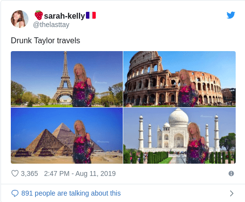 Landmark - sarah-kelly @thelasttay Drunk Taylor travels 3,365 2:47 PM - Aug 11, 2019 891 people are talking about this