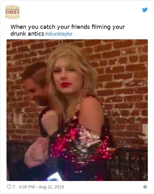 Text - CAN HAS CHEEZ BURGER When you catch your friends filming your drunk antics #drunktaylor 7 4:05 PM - Aug 11, 2019