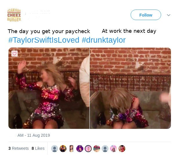 Text - CANHAS CHEEZ BURGER Follow At work the next day The day you get your paycheck #TaylorSwiftlsLoved #drunktaylor AM 11 Aug 2019 - 3 Retweets 8 Likes