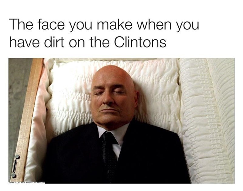 conspiracy - Text - The face you make when you have dirt on the Clintons wwww CRED B LOST ReCN p//L0STEO com