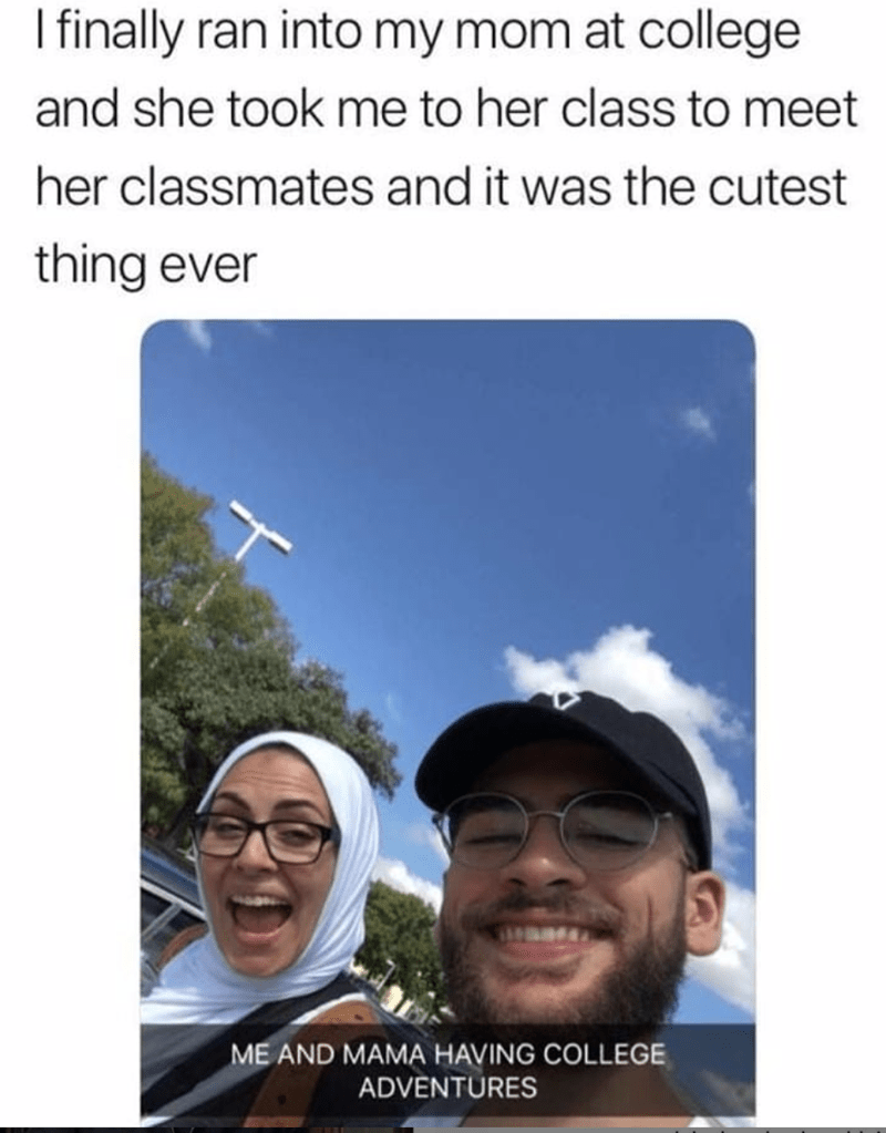 meme - Sky - Ifinally ran into my mom at college and she took me to her class to me her classmates and it was the cutest thing ever ME AND MAMA HAVING COLLEGE ADVENTURES