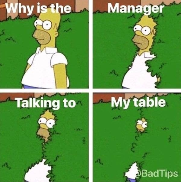 meme - Cartoon - Why is the Manager Talking to My table BadTips