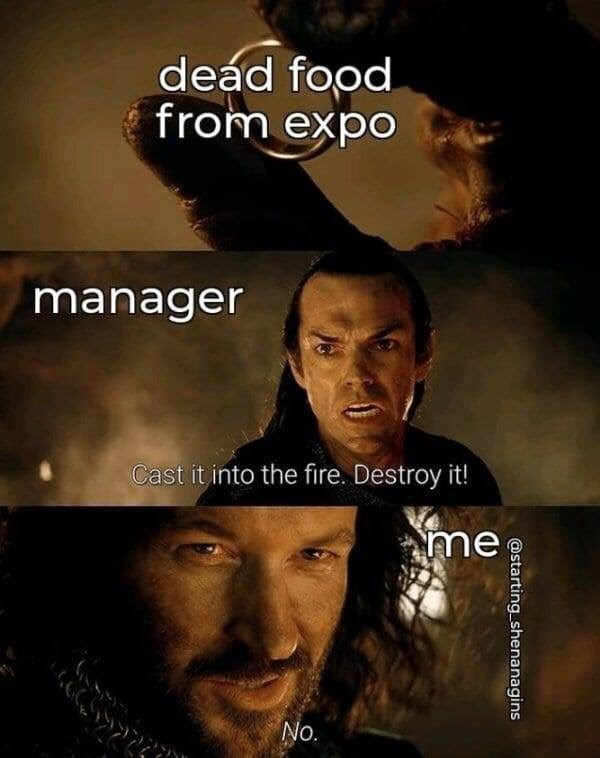 meme - Movie - deád food from expo manager Cast it into the fire. Destroy it! me No. @starting shenanagins
