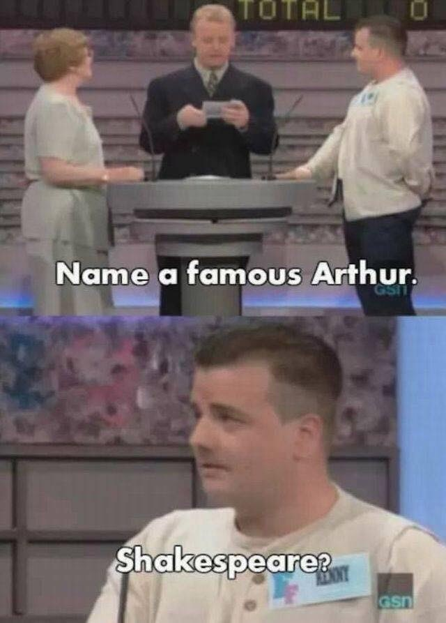"Funny game show moment that reads, ""Name a famous Arthur; Shakespeare?"""