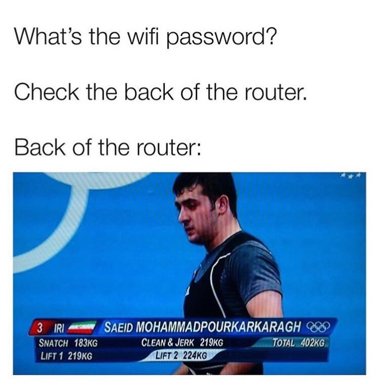 meme - Text - What's the wifi password? Check the back of the router. Back of the router: SAEID MOHAMMADPOURKARKARAGH 3 IRI CLEAN&JERK 219KG TOTAL 402KG SNATCH 183KG LIFT 2 224KG LIFT 1 219KG