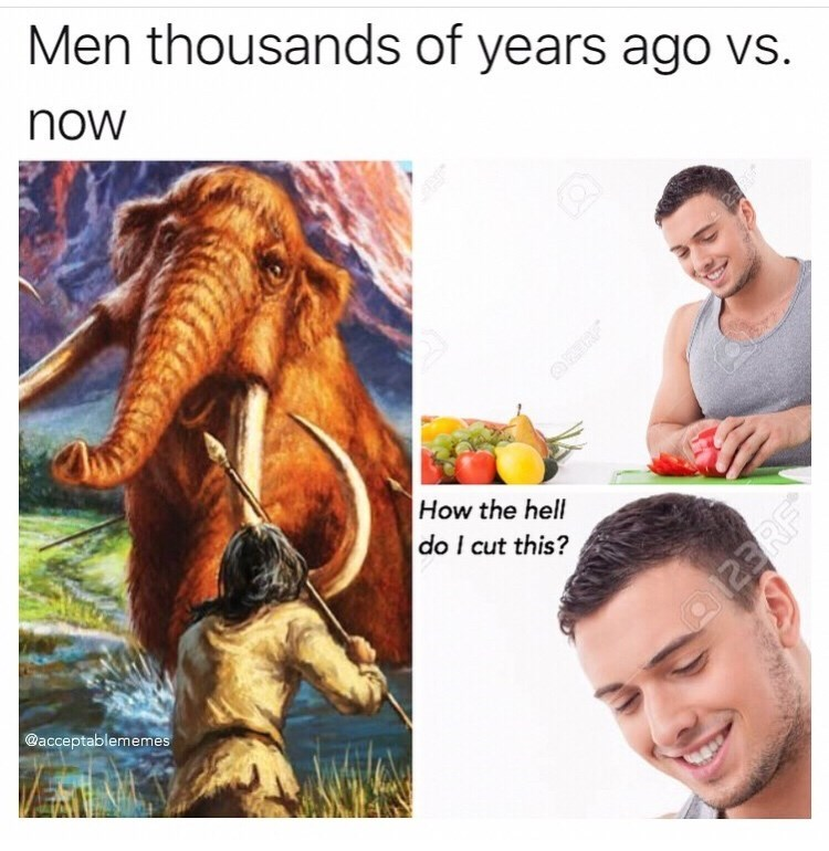 meme - Organism - Men thousands of years ago vs. now How the hell do I cut this? 23RF @acceptablememes
