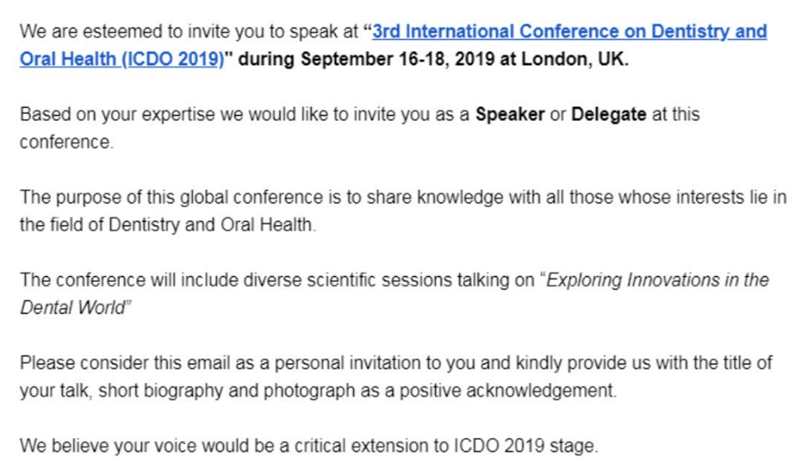 "comedian - Text - We are esteemed to invite you to speak at ""3rd International Conference on Dentistry and Oral Health (ICDO 2019)"" during September 16-18, 2019 at London, UK. Based on your expertise we would like to invite you as a Speaker or Delegate at this conference. The purpose of this global conference is to share knowledge with all those whose interests lie in the field of Dentistry and Oral Health The conference will include diverse scientific sessions talking on ""Exploring Innovations"
