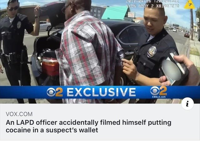 trashy behavior - Product - XON BODY 2 x8108727 02 EXCLUSIVE CBSLA.com i VOx.COM An LAPD officer accidentally filmed himself putting cocaine in a suspect's wallet
