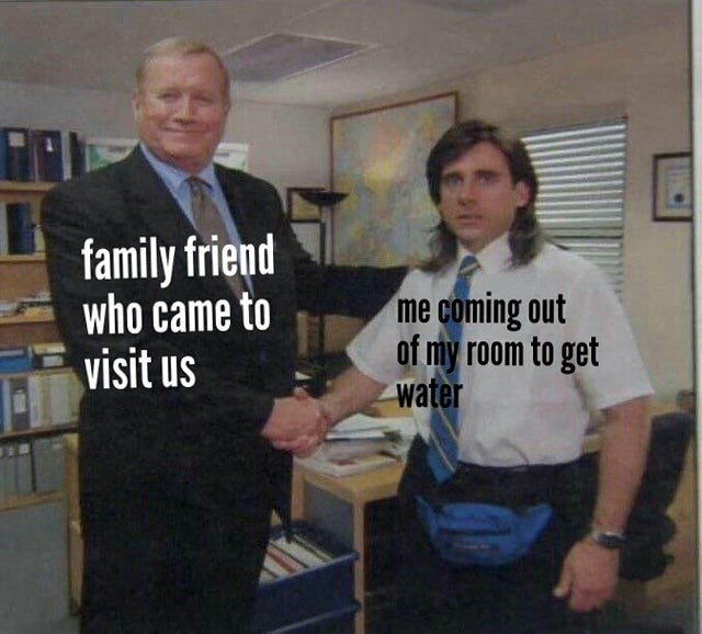 Funny meme baout meeting a family friend when you leave room to get water, Michael Scott shaking hands, steve carrell.