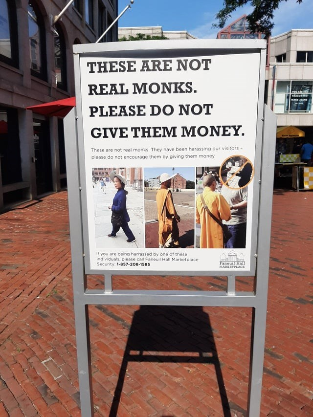 trashy behavior - Advertising - THESE ARE NOT REAL MONKS. MAKE JRANE PLEASE DO NOT GIVE THEM MONEY. These are not real monks. They have been harassing our visitors - please do not encourage them by giving them money. If you are being harrassed by one of these individuals, please call Faneuil Hall Marketplace Security 1-857-208-1585 Faneuil Hall MARKETPLACE