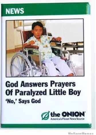 NEWS God Answers Prayers Of Paralyzed Little Boy 'No,' Says God the ONION America's Finest News Source WeKnowMemos