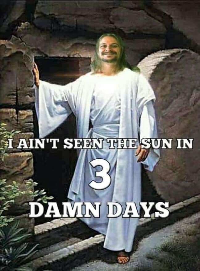 Photo caption - IAIN'T SEEN THE SUN IN 3C DAMN DAYS