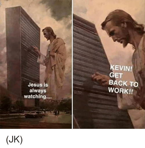 Photography - KEVIN! GET BACK TO WORK!! Jesus is always watching... (JK)