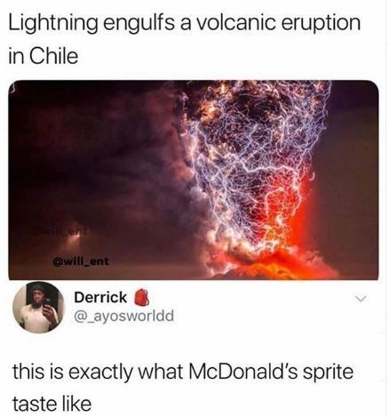 "Meme - ""Lightning engulfs a volcanic eruption in Chile; this is exactly what McDonald's sprite taste like"""