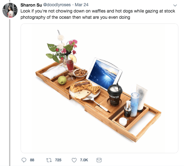 Bathtub tray - Furniture - Sharon Su @doodlyroses Mar 24 Look if you're not chowing down on waffles and hot dogs while gazing at stock photography of the ocean then what are you even doing STA t725 88 7.0K