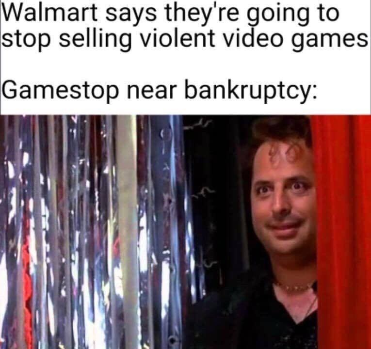 "Funny meme that reads, ""Walmart says they're going to stop selling violent video games; Gamestop near bankruptcy"""