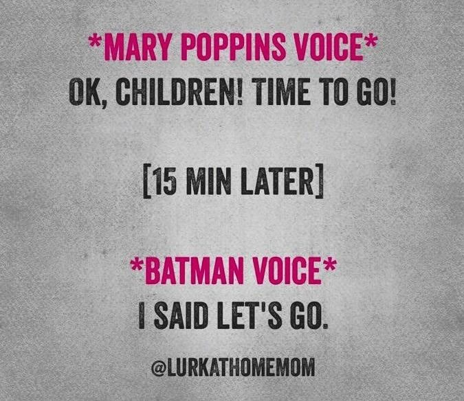 Text - *MARY POPPINS VOICE* OK, CHILDREN! TIME TO GO! [15 MIN LATER] *BATMAN VOICE* I SAID LET'S GO. @LURKATHOMEMOM