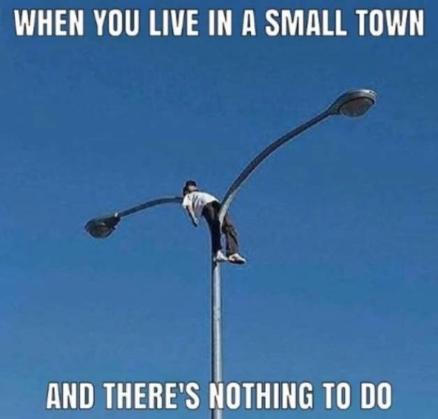 Street light - WHEN YOU LIVE IN A SMALL TOWN AND THERE'S NOTHING TO DO