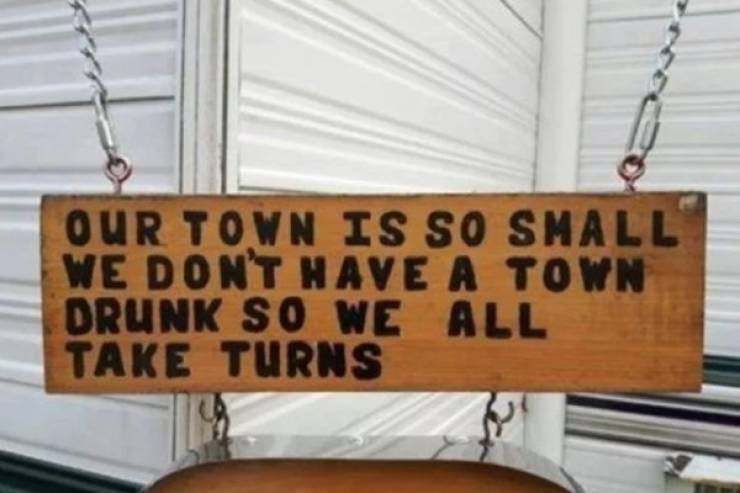 Text - OUR TOWN IS SO SMALL WE DONT HAVE A TOWN DRUNK SO WE ALL ΤΑΚΕ ΤURNS