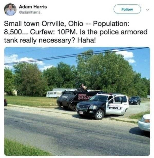 Vehicle - Adam Harris Gadamharris Follow Small town Orrville, Ohio Population 8,500. Curfew: 10PM. Is the police armored tank really necessary? Haha! - POLICE wwwwie
