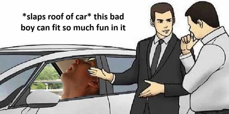 Cartoon - *slaps roof of car* this bad boy can fit so much fun in it