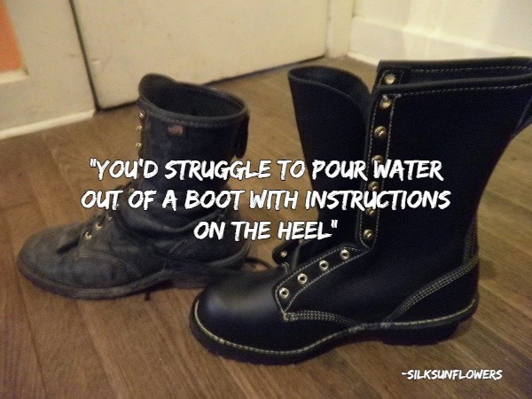"insults - Footwear - ""YOu'D STRUGGLE TO POUR WATER OUT OF A BOOT WITH INSTRUCTIONS ON THE HEEL -SILKSUNFLOWERS"