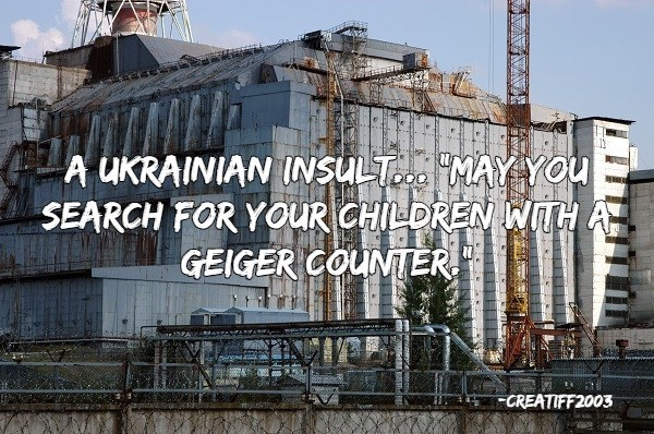 insults - Property - A UKRAINIAN INSULT MAY YOu SEARCH FOR YOUR CHILDREN WTH A GEIGER COUNTER CREATIFF2003