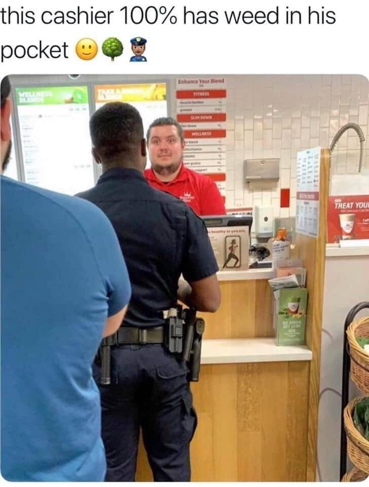 Product - this cashier 100% has weed in his pocket Enhance Your lend WELLE FITHESS SUM WN MELLEES TREAT YOU