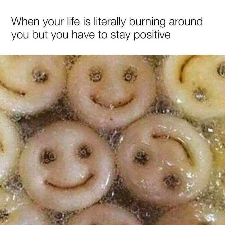 Food - When your life is literally burning around you but you have to stay positive