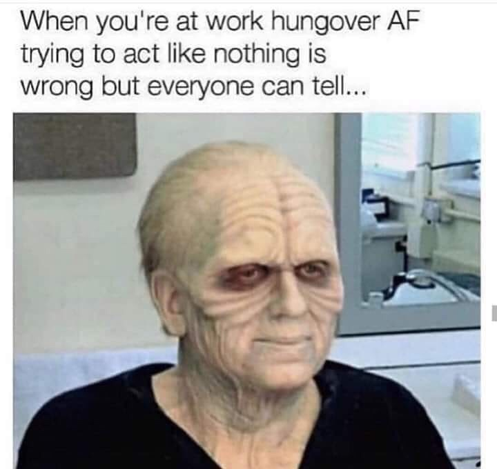 Face - When you're at work hungover AF trying to act like nothing is wrong but everyone can tel...
