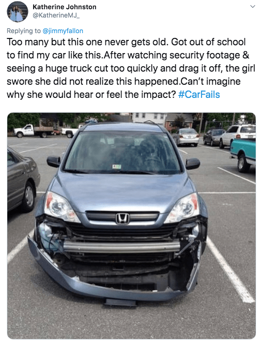 twitter - Land vehicle - Katherine Johnston @KatherineMJ Replying to @jimmyfallon Too many but this one never gets old. Got out of school to find my car like this.After watching security footage & seeing a huge truck cut too quickly and drag it off, the girl swore she did not realize this happened.Can't imagine why she would hear or feel the impact? #CarFails
